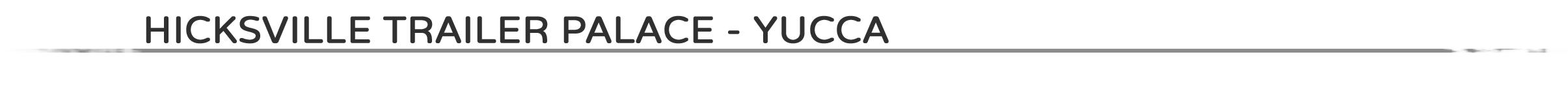HICKSVILLE TRAILER PALACE - YUCCA.png