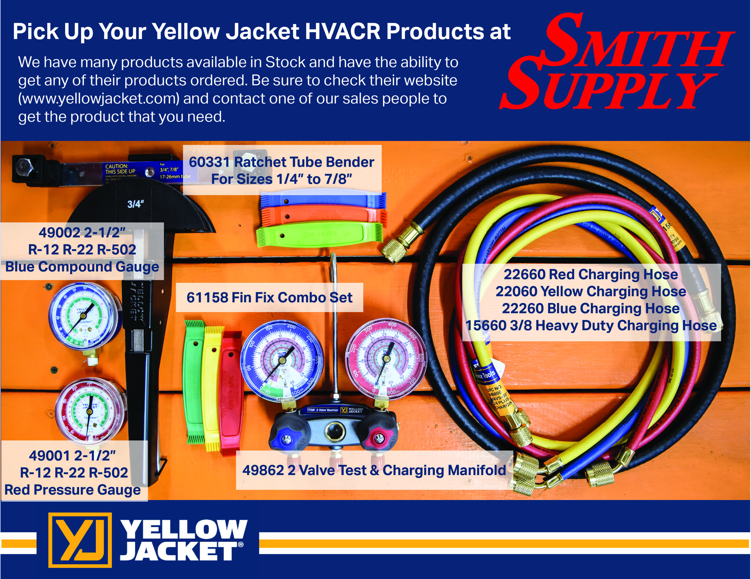 Smith Supply offers a variety of Yellow Jacket HVACR products. Find more of their products on their  website . We are able to order any of their products. Contact one of our sales people to get the HVACR products you need for your next project.
