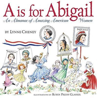 A is for ABIGAIL [ADAMS]  - An Almanac of Amazing American Women