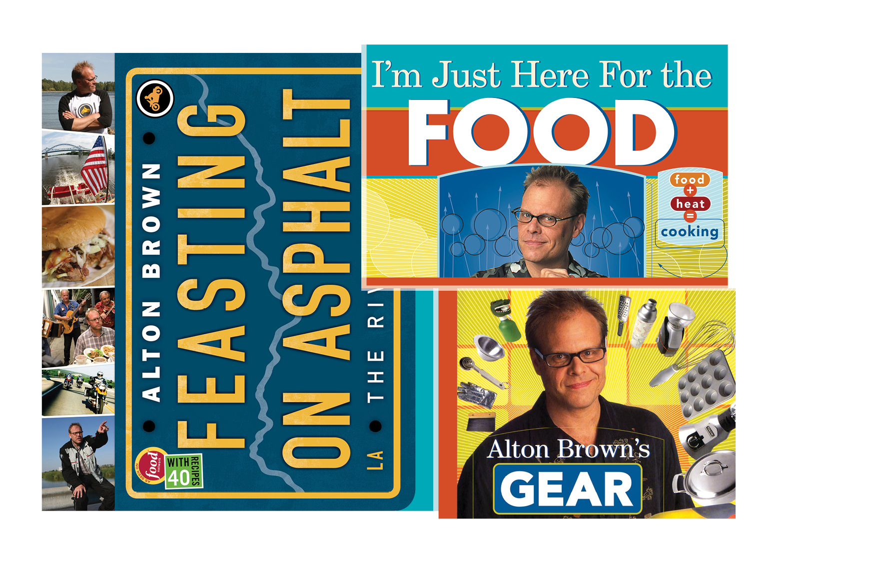 Alton Brown publishing program -   Feasting on Asphalt,  I'm Just Here For the Food, Alton Brown's Gear For Your Kitchen