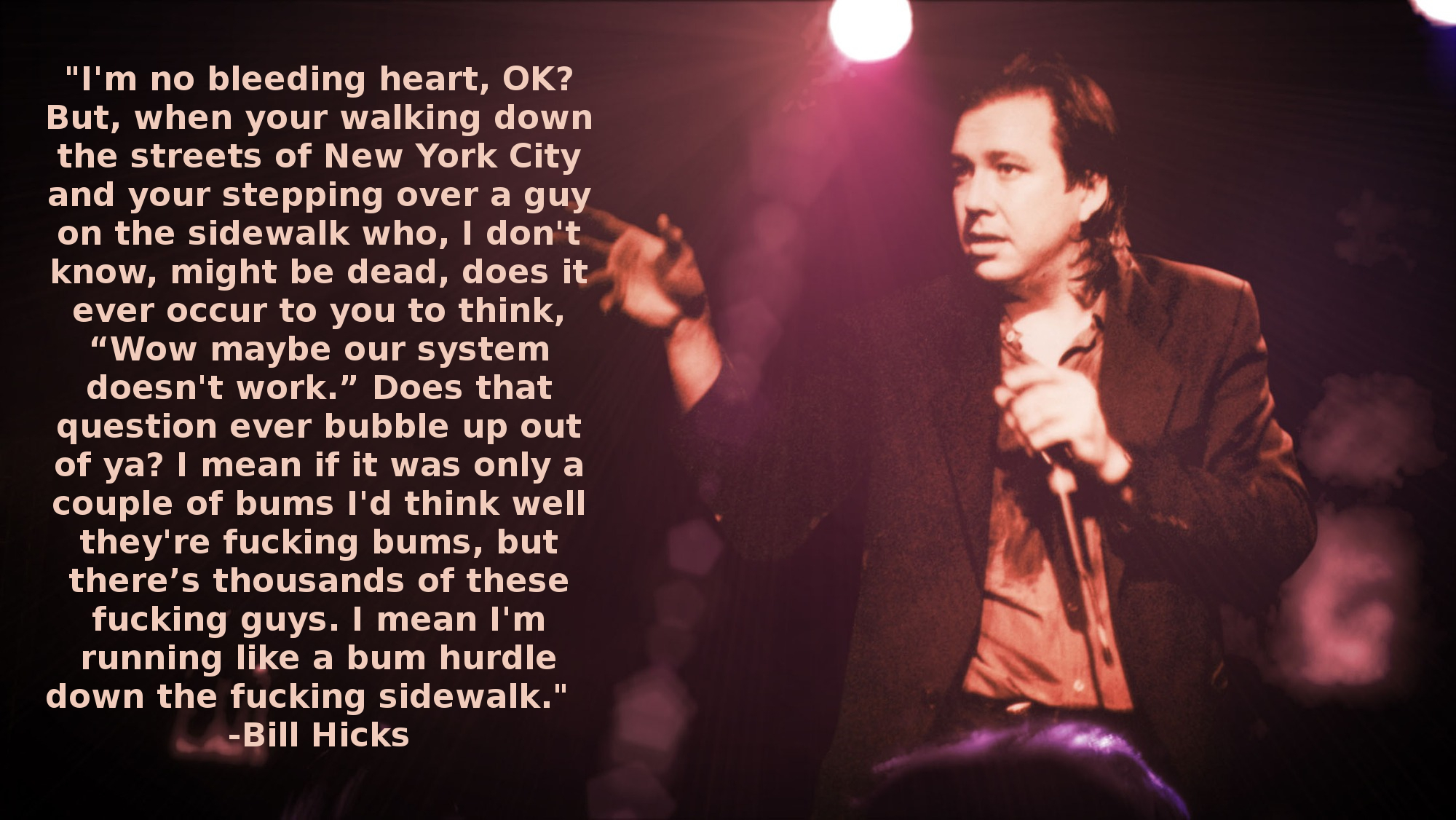 Bill Hicks - Bums are proof our system doesn't work