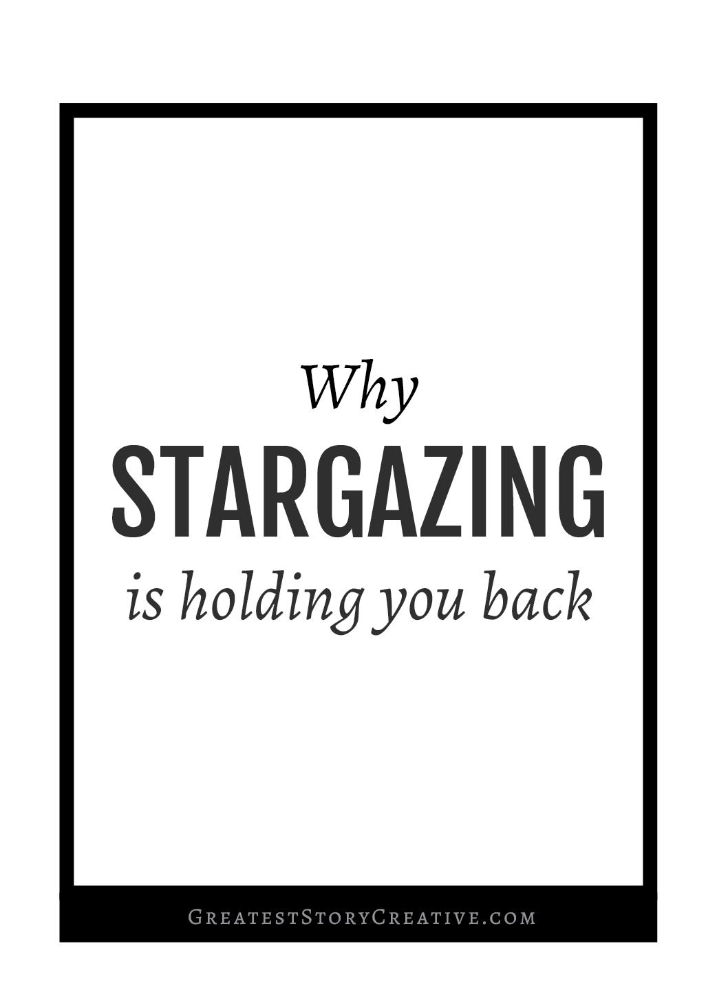 Why Stargazing is Holding Your Career Back   Greatest Story for Business Blog
