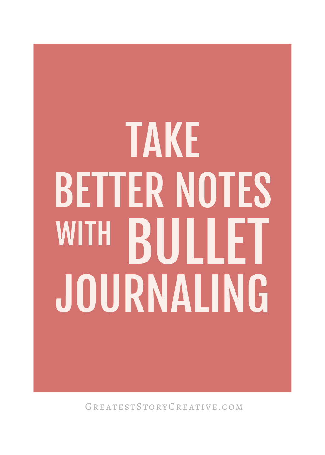 Take Better Notes with Bullet Journaling | Greatest Story for Business blog