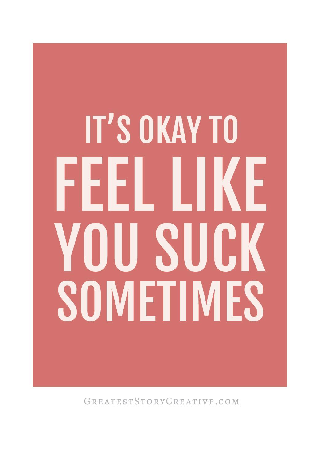 Hey Entrepreneur, It's OK to Feel Like a Failure Sometimes