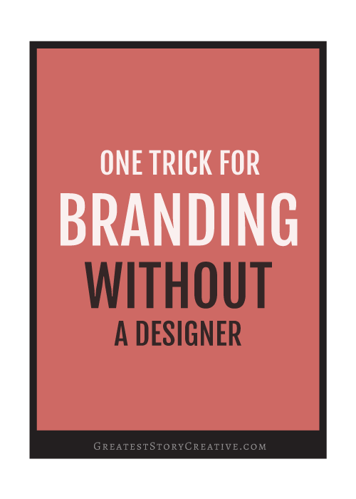 One Easy Trick to Brand Yourself (Without a Designer) | Greatest Story for Business Blog