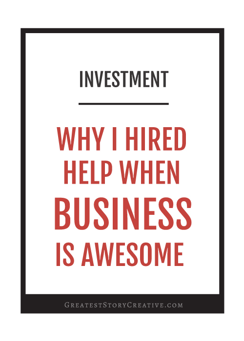 Why I Hired Help When Business Was Awesome | Annie Franceschi for Greatest Story Creative