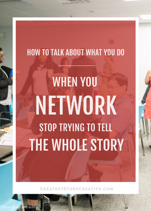 When You Network, Stop Trying to Tell Your Whole Story - Annie Franceschi, Greatest Story Creative