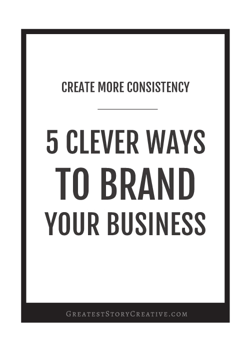 5 Clever Ways to Brand Your Business and Make it More Memorable   Greatest Story Creative