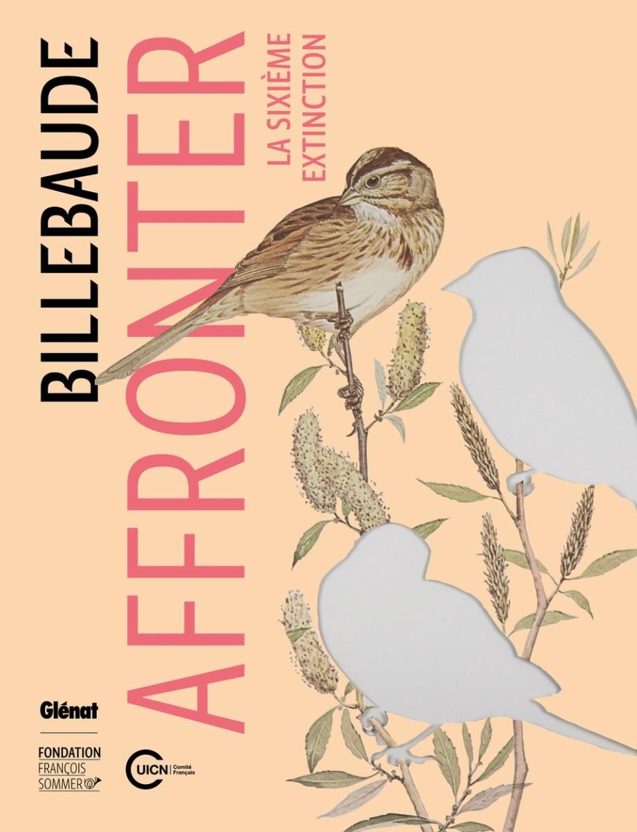 Affronter: La Sixieme Extinction   Billebaud Review No.13, Museé de la Chasse et de la Nature, Paris, France, 2018.  www.chassenature.org/decouverte/revue-billebaude/