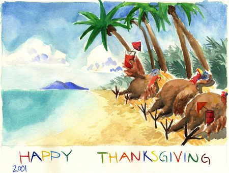 """After escaping from the turkey farmer, the flock of turkeys enjoy the warm sun and exotic drinks on a mexican beach.""  Watercolor and caption by Jim Leggitt &  Gretchen"