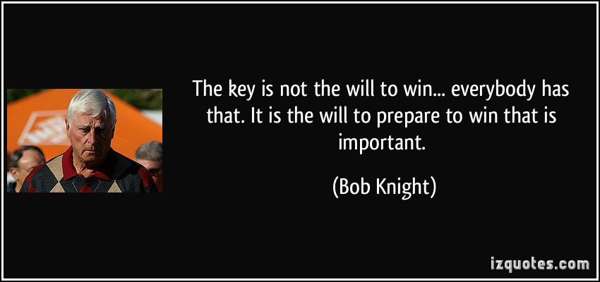 quote-the-key-is-not-the-will-to-win-everybody-has-that-it-is-the-will-to-prepare-to-win-that-is-bob-knight-244489.jpg