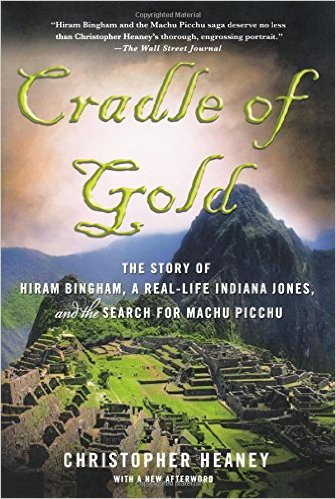 Cradle of Gold: The Story of Hiram Bingham, a Real-Life Indiana Jones, and the Search for Machu Picchu, Palgrave Macmillan, 2010, 2011