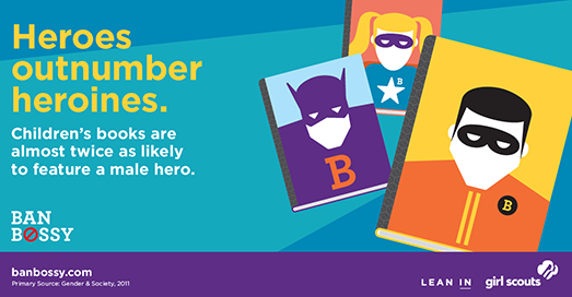 Heroes outnumber heroines in children's books. Ban Bossy with us!