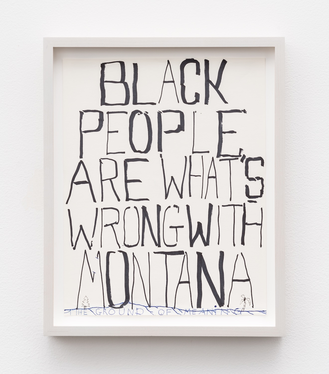 William Pope.L  Black People Are What's Wrong With Montana  2010 Mixed media on paper 11 ⅜h x 9w in WP006