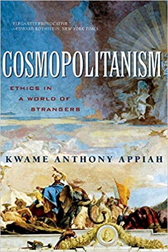 Kwame Anthony Appiah  Cosmopolitanism: Ethics in a World of Strangers