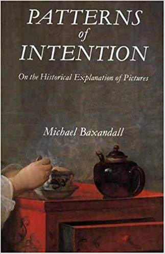 Michael Baxandall  Patterns of Intention: On the Historical Explanation of Pictures