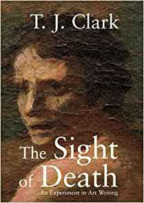 T.J. Clark  The Sight of Death: An Experiment in Art Writing