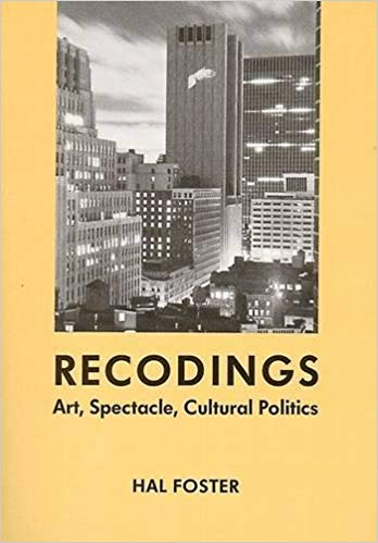 Hal Foster  Recodings: Art, Spectacle, Cultural Politics