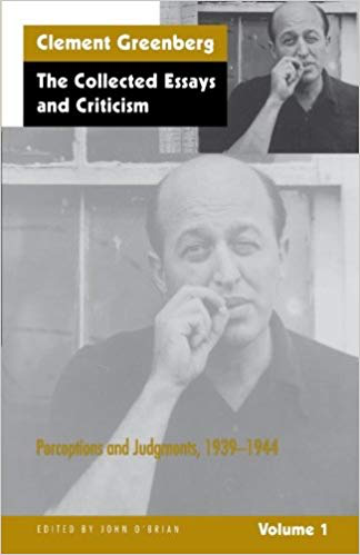 Clement Greenberg  The Collected Essays and Criticism, Volume 1: Perceptions and Judgments, 1939-1944