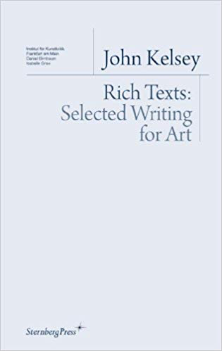John Kelsey  Rich Texts: Selected Writing for Art