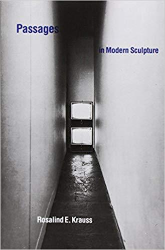 Rosalind Krauss  Passages in Modern Sculpture