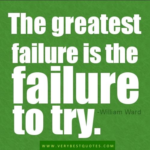 Greatest failure = failure to try.jpg