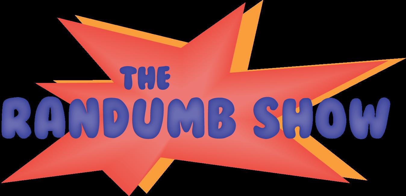 The Randumb Show