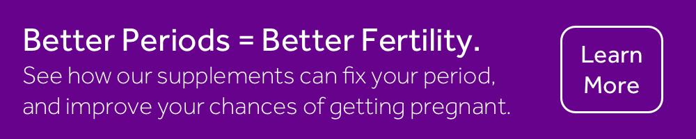 Better Periods, Better Fertility.png