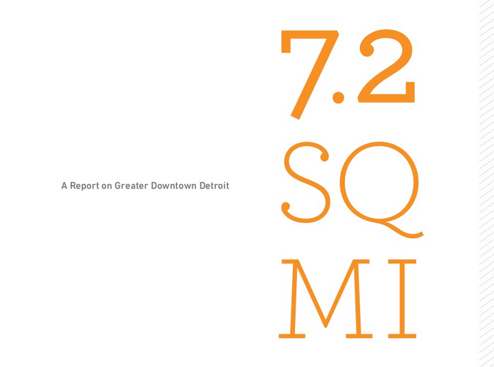 7.2 SQ MI: A Report on Greater Downtown Detroit   by The Hudson-Webber Foundation