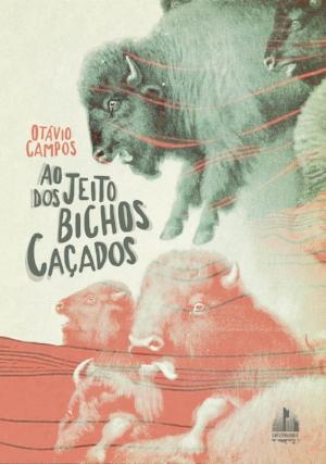 Otávio Campos, Ao Jeito dos Bichos Caçados