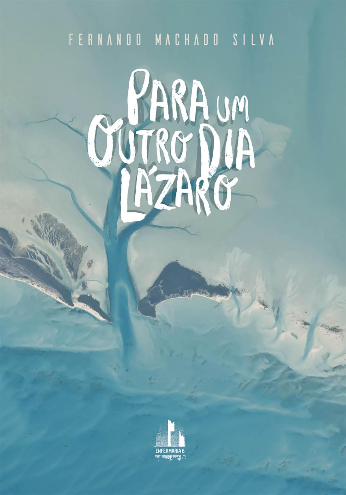 Fernando Machado Silva, para um outro dia Lázaro