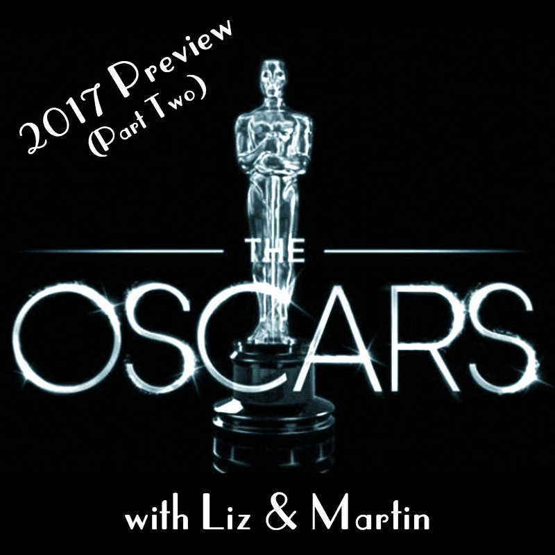 2017 Academy Awards Preview w/ Liz (Part Two) - Martin and his Canadian pal, Liz Hersey, wrap up their epic conversation about all of the major nominees in the 89th Academy Awards.