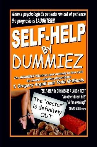 Self-Help by Dummiezby T. Gregory Argall & Todd McGinnis - When a psychologist is late for work, the growing collection of mixed nuts in his waiting room are left to fend for themselves... with hilariously unexpected results. Taking hilarious shots at our society's dependency on easy-answers, quick-fixes, and pseudo-scientific pop-psychology, Self-Help by Dummiez is a stellar ensemble comedy piece with broad comic audience appeal and minimal production requirements, making it a perfect choice for dinner theater, summer stock, professional or amateur productions. (Previously titled
