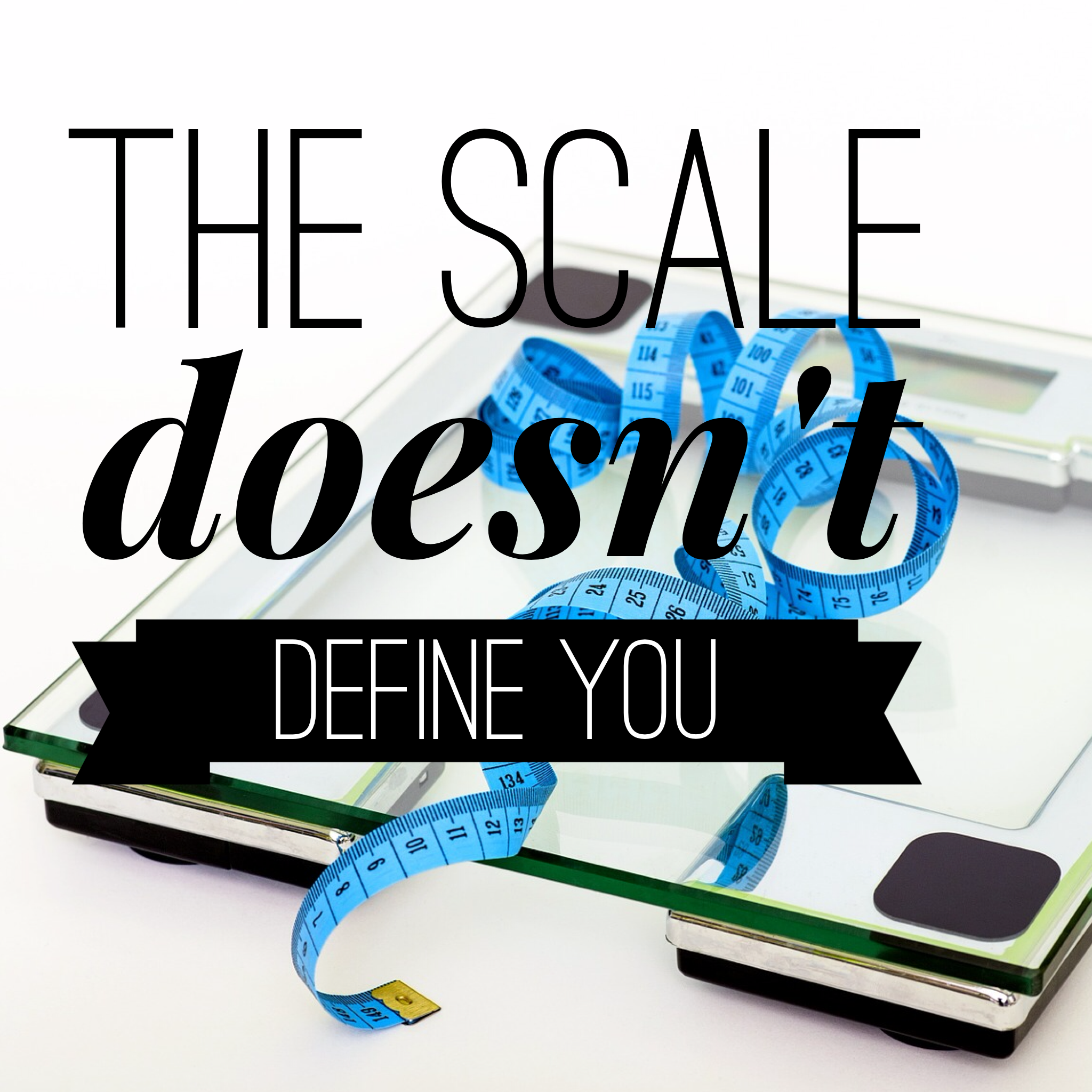 the scale doesn't define you