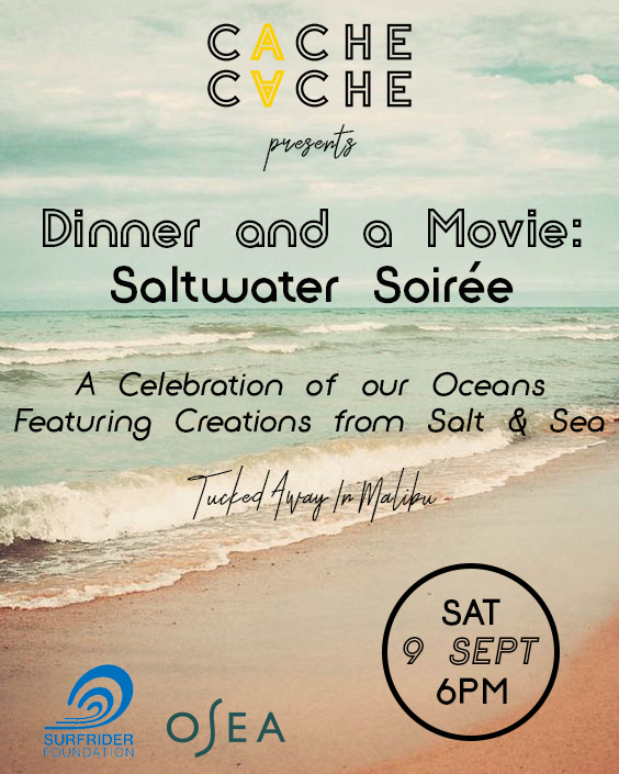 Join Us For Our Next Event! - Saltwater Soirée will present a curated screening of short films by emerging filmmakers on the themes of aquatic life, food, ocean, exploration, surf genres, and beyond. Films will complement Chef Rosey's artistic vision of sculptural and sea-inspired shared eating experience. The menu will mimic the vibrancy of our ocean corals. Dinner will be followed by a Q & A with the filmmakers.We strive to create zero-waste productions.Proceeds of ticket sales will go to Surfrider Foundation. Generously sponsored by Osea.Click here for tickets.