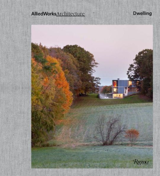 Allied Works Architecture: Dwelling Hardcover