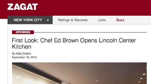 """First Look: Ed Brown Opens Lincoln Center Kitchen,""  Zagat,  September 2014"