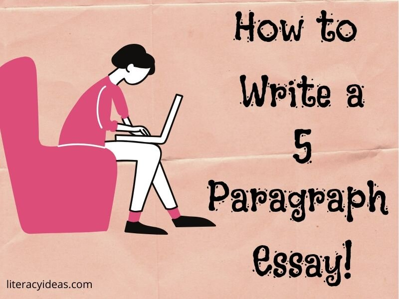 How to write a 5 Paragraph Essay — Literacy Ideas