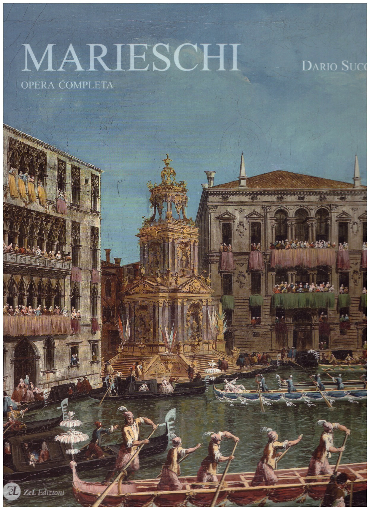 """Marieschi"" opera completa  Art Catalogue, Zel Edizioni , Treviso,2016"