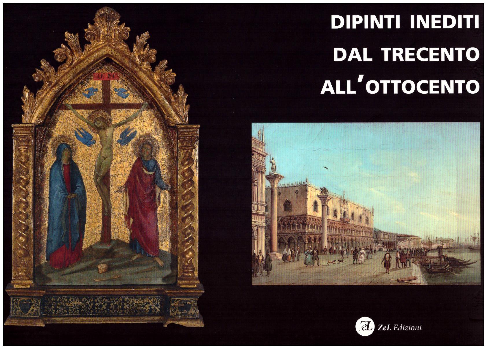 """""""Dipinti inediti dal trecento all' ottocento-Venezia""""  Art Catalogue, Zel Edizioni , Treviso,2015"""