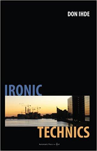 Ironic Technics, Don Ihde, 2008