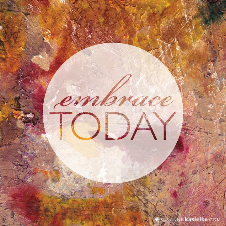 24_embrace-today.jpg