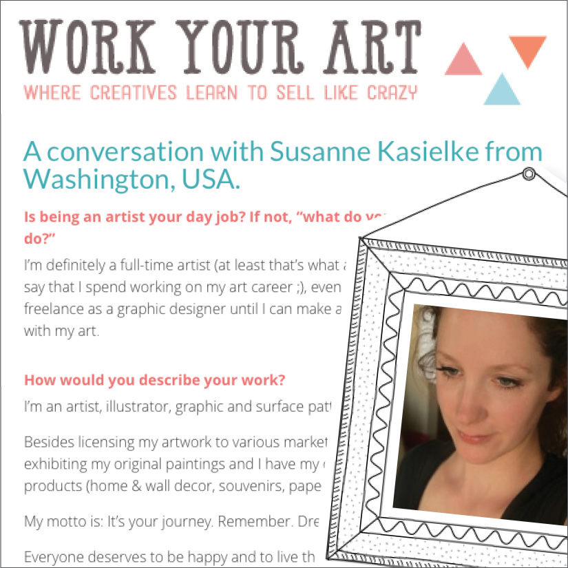 WORK YOUR ART:  Artist Interview.    Click here      to read  , 01/2015