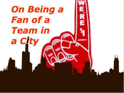 On being a fan of a team in a city.png