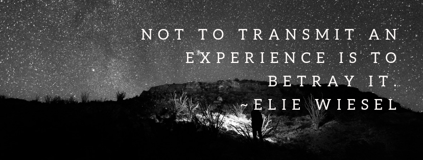 not to transmit an experience is to betray it. _ Elie Wiesel.png