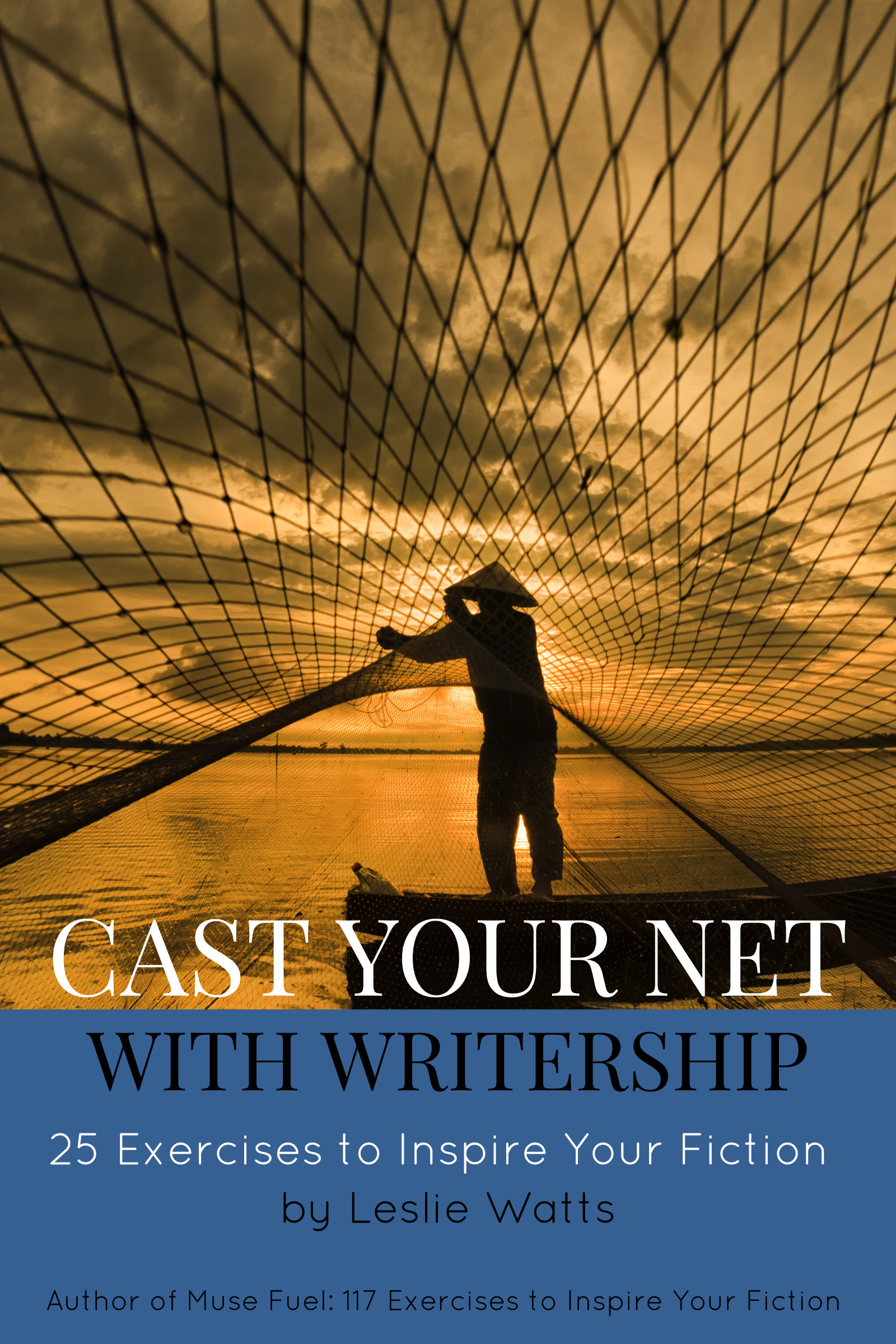 Cast Your Net w  ith Writership: 25 Exercises to Inspire Your Fiction  by Leslie Watts.