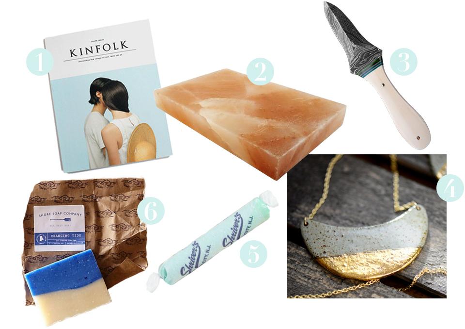 / 1 /  Kinfolk Issue 12  / 2 /  Himalayan salt cooking slab  / 3 /  Oyster shucking knife  / 4 /  Porcelain and Stone necklace  / 5 / Salt water taffy / 6 /  Sea salt soap