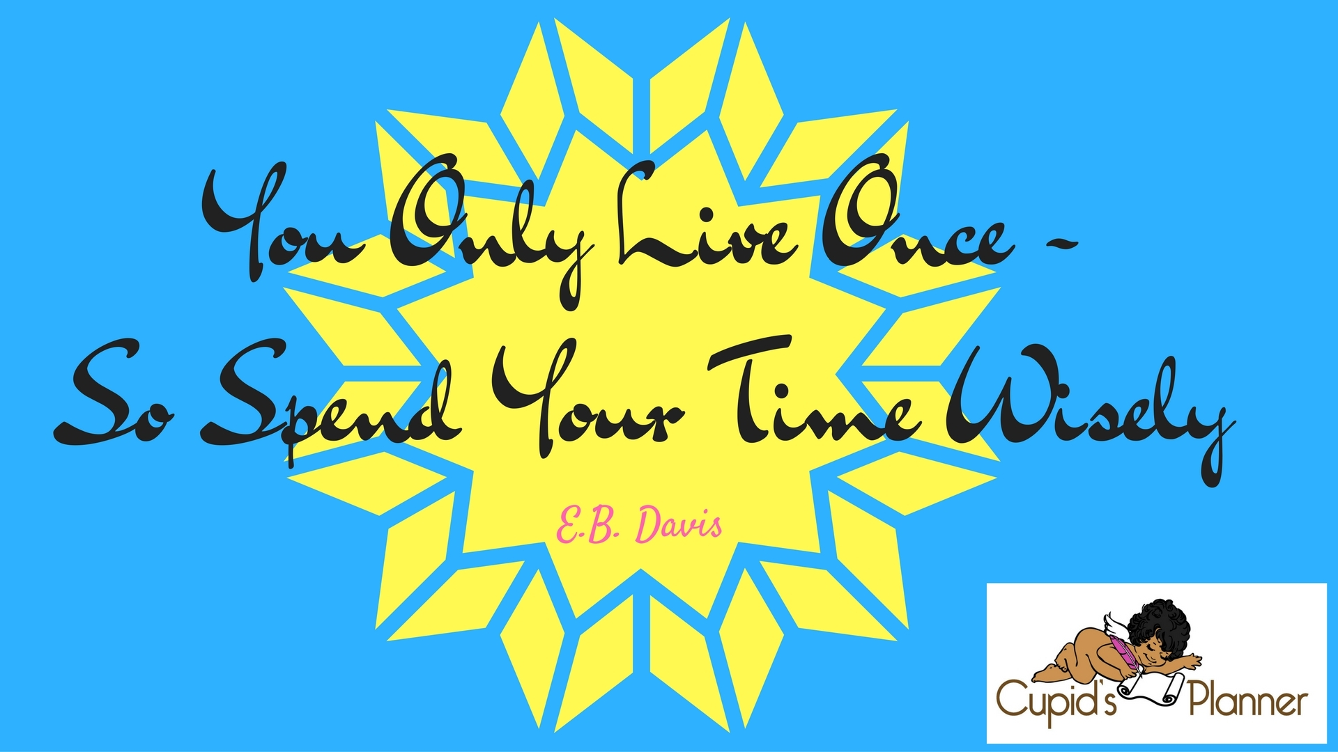 You Only Live Once So Spend Your Time Wisely