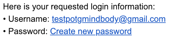 - You will receive an email similar to the one on the left. Click, 'Create new password' and you will be directed to the MindBody website.