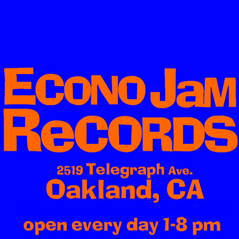 Econo Jam Records    2519 Telegraph Ave.    Oakland, CA 94612     https://www.facebook.com/EconoJamRecords/info